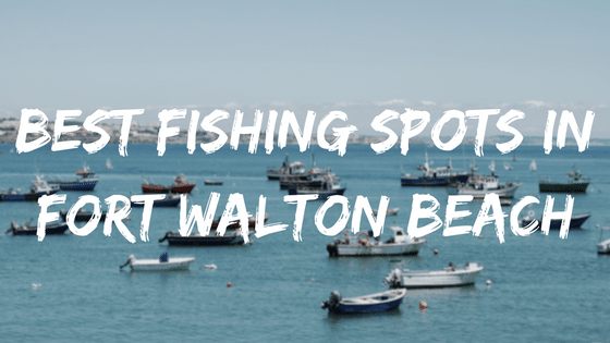best fishing spots in fort walton beach